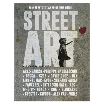 STREET ART - Famous Artists Talk About Their Vision Book