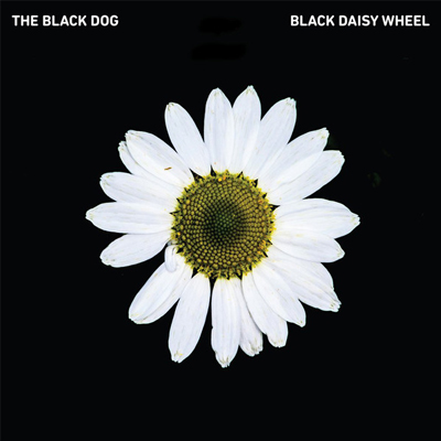 The Black Dog - Black Daisy Wheel - Vinyl 2xLP