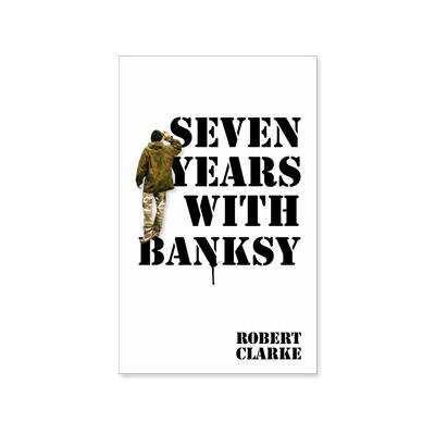 seven years with banksy book robert clarke graffiti b cher. Black Bedroom Furniture Sets. Home Design Ideas